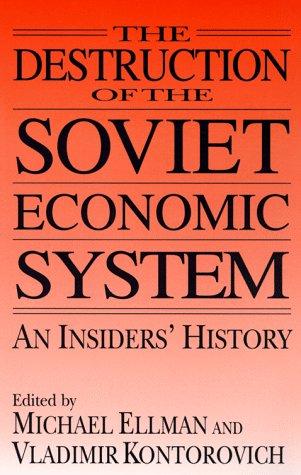The Destruction of the Soviet Economic System: An Insider's History