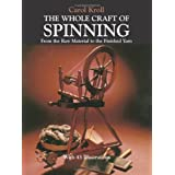 The Whole Craft of Spinning: From the Raw Material to the Finished Yarn ~ Carol Kroll