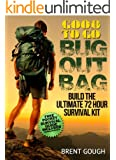 Good To Go Bug Out Bag: Build The Ultimate 72 Hour Survival Kit