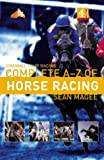 Channel 4 Racing:Complete A-Z of Horse Racing (Channel Four racing guides) Sean Magee