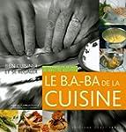 Le B.A.-BA de la Cuisine : 30 techniq...