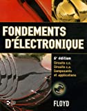 Fondements d'�lectronique : Circuits c.c. Circuits c.a. Composants et applications (1C�d�rom)
