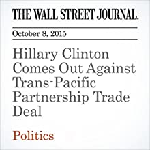 Hillary Clinton Comes Out Against Trans-Pacific Partnership Trade Deal (       UNABRIDGED) by William Mauldin, Peter Nicholas Narrated by Alexander Quincy