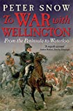 To War with Wellington: From the Peninsula to Waterloo