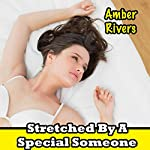 Stretched by a Special Someone: Taboo Forbidden Erotica | Amber Rivers