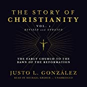 The Story of Christianity, Vol. 1, Revised and Updated: The Early Church to the Dawn of the Reformation | Justo L. González