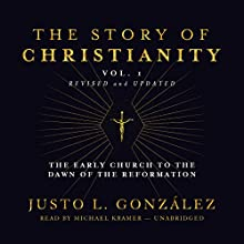 The Story of Christianity, Vol. 1, Revised and Updated: The Early Church to the Dawn of the Reformation Audiobook by Justo L. González Narrated by Michael Kramer