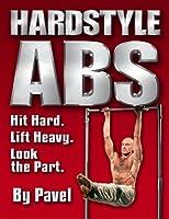 Hard Style Abs: Hit Hard. Lift Heavy. Look the Part
