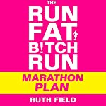 The Run Fat Bitch Run Marathon Plan | Ruth Field