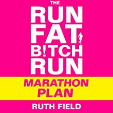 The Run Fat Bitch Run Marathon Plan Audiobook by Ruth Field Narrated by Ruth Field