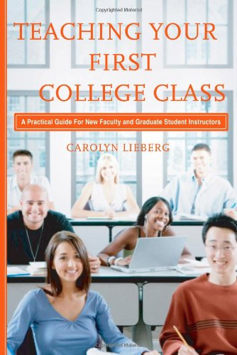 Teaching Your First College Class: A Practical Guide for...