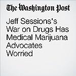 Jeff Sessions's War on Drugs Has Medical Marijuana Advocates Worried | John Wagner,Matt Zapotosky