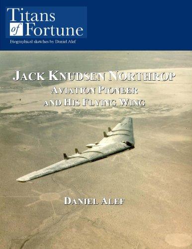 Daniel Alef - Jack Knudsen Northrop: Aviation Pioneer And His Flying Wing