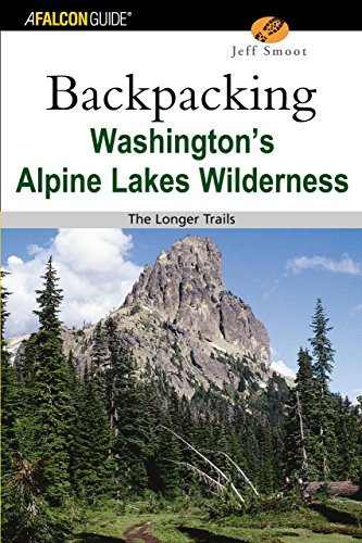 Backpacking Washington's Alpine Lakes Wilderness: The Longer Trails (Hiking Guide Series)