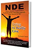 DYING TO REALLY LIVE: Finally, an After Death Survivor returns from deeply into life after death (NDEs – Life After Death? Series Book 1)