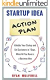 Startup Idea Action Plan: Validate Your Startup And Get Customers in 7 Days, When All You Have is a Business Idea (English Edition)