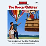 The Mystery of the Hot Air Balloon: The Boxcar Children Mysteries, Book #47 (       UNABRIDGED) by Gertrude Chandler Warner Narrated by Aimee Lilly