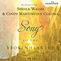 Song of the Brokenhearted (       UNABRIDGED) by Sheila Walsh, Cindy Martinusen Coloma Narrated by Ann Harrison