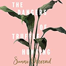 The Dangers of Truffle Hunting Audiobook by Sunni Overend Narrated by Carolina Lee
