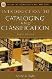 Introduction to Cataloging and Classification (Library and Information Science Text Series) (1591582350) by Arlene G. Taylor