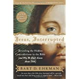Jesus, Interrupted: Revealing the Hidden Contradictions in the Bible (And Why We Don't Know About Them) ~ Bart D. Ehrman