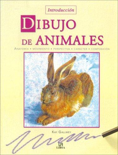 Dibujo de Animales: Anatomía, Movimiento, Perspectiva, Carácter y Composición (Técnicas Artísticas)