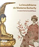 img - for LE BOUDDHISME DE MADAME BUTTERFLY - LE JAPONISME BOUDDHIQUE book / textbook / text book