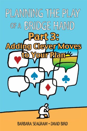 planning-the-play-of-a-bridge-hand-part-3-of-3-adding-clever-moves-to-your-plan-planning-the-play-of