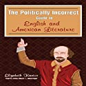 The Politically Incorrect Guide to English and American Literature (       UNABRIDGED) by Elizabeth Kantor Narrated by James Adams