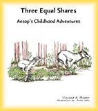 img - for Three Equal Shares (Aesop's Childhood Adventures) book / textbook / text book