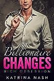 BILLIONAIRE: Changes (Alpha Billionaire Romance, Boss Romance, Pregnancy Romance, Billionaire Erotica, Billionaire Unbound, Billionaire Series) (Rich Obsession Book 3)
