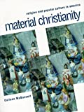 Material Christianity: Religion and Popular Culture in America