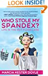 Who Stole My Spandex?: Life in the Ho...