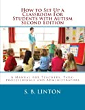 How to Set Up a Classroom for Students with Autism Second Edition: A Manual for Teachers, Para-Professionals and Administrators from Autismclassroom.c