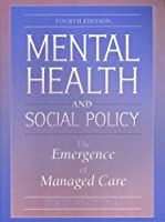 Mental Health and Social Policy The Emergence by Mechanic