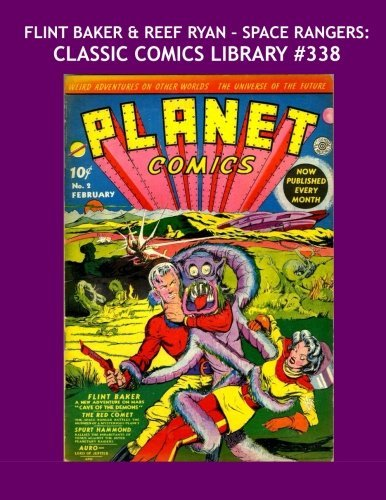 Flint Baker & Reef Ryan - Space Rangers: Classic Comics Library #338: First Of Two Giant Collections - Their Complete Adventures From Planet Comics -- Over 350 Pages - All Stories - No Ads