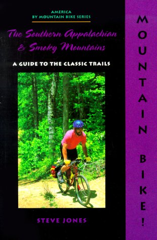 Mountain Bike! The Southern Appalachian and Smoky Mountains, Steve Jones