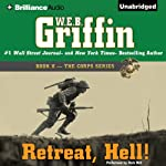 Retreat, Hell!: Book Ten in The Corps Series (       UNABRIDGED) by W. E. B. Griffin Narrated by Dick Hill