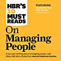 HBR's 10 Must Reads on Managing People Audiobook by  Harvard Business Review, Daniel Goleman, Jon R. Katzenbach, W. Chan Kim, Renee Mauborgne Narrated by Susan Larkin, Mark Cabus