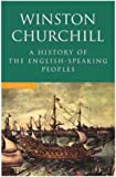 Winston Churchill A History of the English Speaking Peoples (One Volume Abridgement of all 4 Volumes)