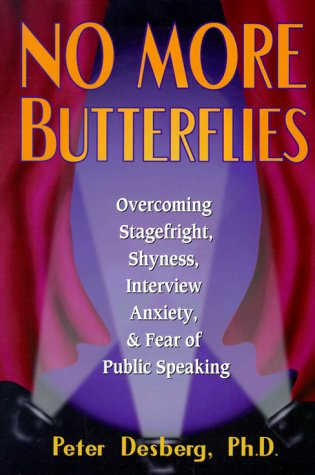 No More Butterflies: Overcoming Stagefright, Shyness, Interview Anxiety and Fear of Public Speaking, Peter Desberg