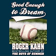 Good Enough to Dream (       UNABRIDGED) by Roger Kahn Narrated by Alan Robertson