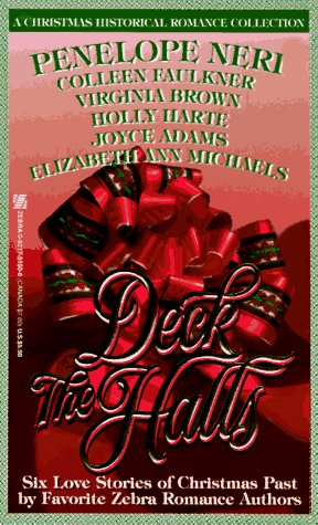 Deck the Halls (Six Christmas Love Stories: A Gift From Above / A Colorado Christmas / A New Beginning / The Christmas Portrait / If You Believe / The Christmas Carousel), PENELOPE NERI, COLLEEN FAULKNER, VIRGINIA BROWN, HOLLY HARTE, JOYCE ADAMS, ELIZABETH ANN MICHAELS
