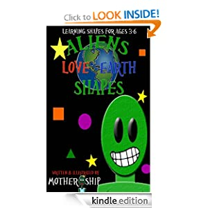 Free Kindle Book: Aliens Love Earth Shapes, by Mother Ship. Publication Date: September 22, 2012
