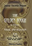 The Golden Bough  A Study in Magic and Religion: Part 5  Spirits of the Corn and of the Wild  Volume 1
