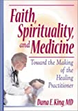img - for Faith, Spirituality, and Medicine: Toward the Making of the Healing Practitioner book / textbook / text book