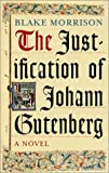 Justification of Johann Gutenberg, the (0385259840) by Blake Morrison