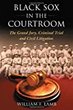 Black Sox in the Courtroom: The Grand Jury, Criminal Trial and Civil Litigation