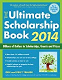 The Ultimate Scholarship Book 2014: Billions of Dollars in Scholarships, Grants and Prizes