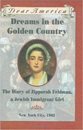 Dreams in the Golden Country: The Diary of Zipporah Feldman, a Jewish Immigrant Girl, New York City, 1903 (Dear America) written by Kathryn Lasky